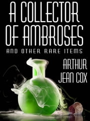 A Collector of Ambroses and Other Rare Items ebook by Arthur Jean Cox