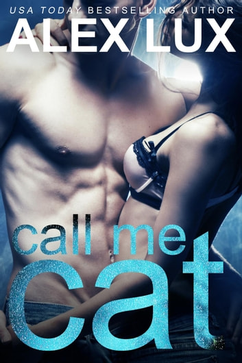 Call Me Cat - Call Me Cat Trilogy, #1 ebook by Alex Lux