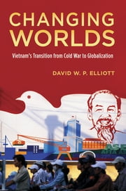 Changing Worlds - Vietnam's Transition from Cold War to Globalization ebook by David W.P. Elliott