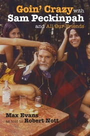 Goin' Crazy with Sam Peckinpah and All Our Friends ebook by Max Evans,Robert Nott