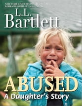 ABUSED: A Daughter's Story ebook by L.L. Bartlett