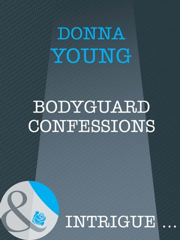 Bodyguard Confessions (Mills & Boon Intrigue) ebook by Donna Young