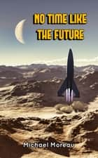 No Time Like the Future ebook by Michael Moreau