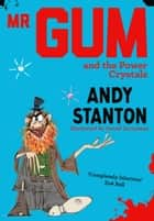 Mr Gum and the Power Crystals eBook by Andy Stanton, David Tazzyman