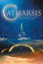 Catharsis: The Unleashing of the Unconscious Conflicts of Michael Anthony ebook by Michael Tyler