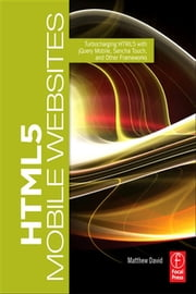 HTML5 Mobile Websites - Turbocharging HTML5 with jQuery, Sencha Touch, and Other Frameworks ebook by Matthew David