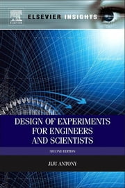 Design of Experiments for Engineers and Scientists ebook by Jiju Antony