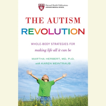 The Autism Revolution - Whole-Body Strategies for Making Life All It Can Be audiobook by Dr. Martha Herbert,Karen Weintraub