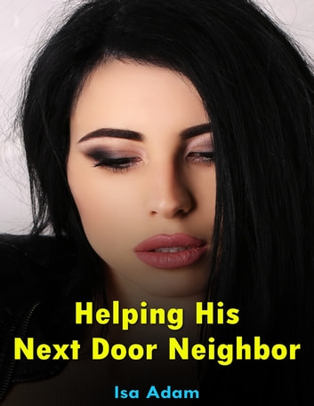 Helping His Next Door Neighbor ebook by Isa Adam