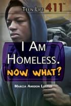 I Am Homeless. Now What? ebook by Marcia Amidon Lusted