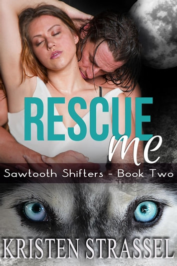 Rescue Me - Sawtooth Shifters, #2 ebook by Kristen Strassel