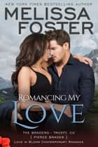 Romancing My Love (Bradens at Trusty) ebook by Melissa Foster