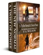 The New Normal and A Twist of Power - a romantic magical quest series ebook by P.A. Wilson