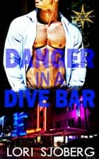 Danger in a Dive Bar - Six Points Security, #2 ebook by Lori Sjoberg