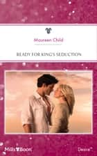 Ready For King's Seduction ebook by Maureen Child