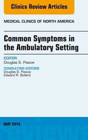 Common Symptoms in the Ambulatory Setting , An Issue of Medical Clinics, E-Book eBook by Douglas S. Paauw, MD