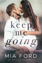 Keep Me Going ebook by Mia Ford