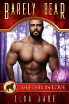 Barely Bear - A Shifters in Love: Fun & Flirty Romance eBook by Elsa Jade