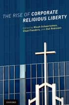 The Rise of Corporate Religious Liberty ebook by Micah Schwartzman,Chad Flanders,Zo? Robinson