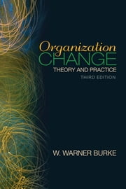 Organization Change - Theory and Practice ebook by W. Warner Burke