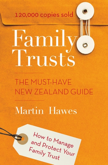 Family Trusts - The Must-Have New Zealand Guide - How to Manage and Protect Your Family Trust ebook by Martin Hawes