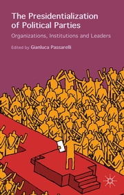 The Presidentialization of Political Parties - Organizations, Institutions and Leaders ebook by Dr. Gianluca Passarelli