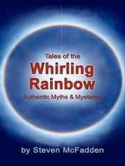 Tales of the Whirling Rainbow ebook by Steven McFadden