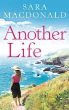 Another Life: Escape to Cornwall with this gripping, emotional, page-turning read ebook by Sara MacDonald