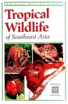 Tropical Wildlife of Southeast Asia ebook by Jane Whitten,Alain Compost