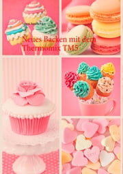 Neues Backen mit dem Thermomix TM5 ebook by Verena Sundheimer