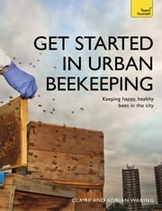 Get Started in Urban Beekeeping ebook by Adrian Waring