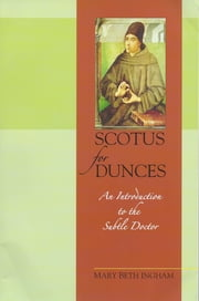 Scotus for Dunces - An Introduction to the Subtle Doctor ebook by Mary Beth Ingham