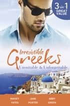 Irresistible Greeks - Unsuitable & Unforgettable - 3 Book Box Set, Volume 3 ebook by Maisey Yates, Jane Porter, ABBY GREEN