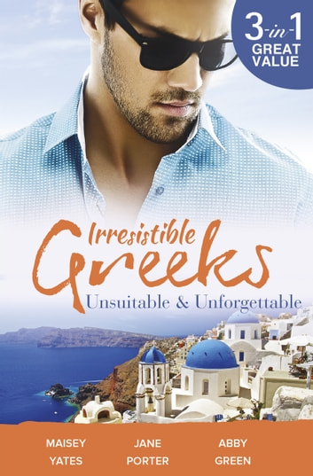 Irresistible Greeks - Unsuitable & Unforgettable - 3 Book Box Set, Volume 3 電子書 by Maisey Yates,Jane Porter,Abby Green