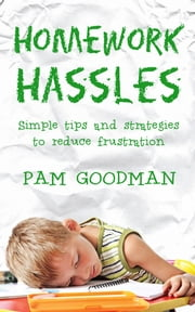 HomeWork Hassles - Simple tips and strategies to reduce frustration ebook by Pam Goodman