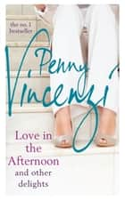 Love in the Afternoon and Other Delights ebook by Penny Vincenzi