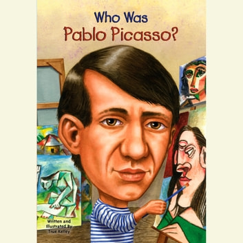 Who Was Pablo Picasso? audiobook by True Kelley