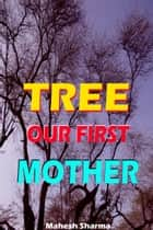 Tree: Our First Mother ebook by Mahesh Dutt Sharma