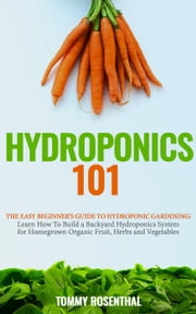 Hydroponics 101: The Easy Beginner's Guide to Hydroponic Gardening. Learn How To Build a Backyard Hydroponics System for Homegrown Organic Fruit, Herbs and Vegetables - Gardening Books, #2 ekitaplar by Tommy Rosenthal