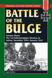 Battle of the Bulge - Vol. 3, The 3rd Fallschirmjager Division in Action, December 1944-January 1945 ebook by Hans Wijers