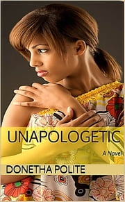 Unapologetic: A Novel ebook by Donetha Polite