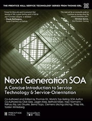 Next Generation SOA - A Concise Introduction to Service Technology & Service-Orientation ebook by Thomas Erl, Pethuru Chelliah, Clive Gee,...