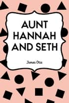 Aunt Hannah and Seth ebook by James Otis