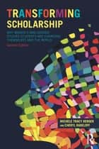 Transforming Scholarship - Why Women's and Gender Studies Students Are Changing Themselves and the World ebook by Michele Tracy Berger, Cheryl L Radeloff