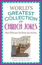 The World's Greatest Collection of Church Jokes - Nearly 500 Hilarious, Good-Natured Jokes and Stories ebook by Paul M Miller