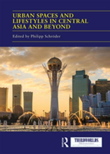 Urban Spaces and Lifestyles in Central Asia and Beyond ebook by