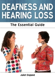 Deafness and Hearing Loss: The Essential Guide ebook by Juliet England