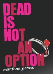 Dead Is Not an Option ebook by Marlene Perez