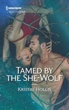 Tamed by the She-Wolf ebook by Kristal Hollis