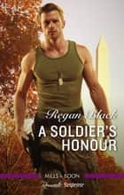 A Soldier's Honour ebook by Regan Black